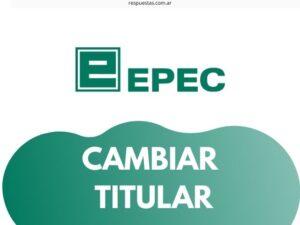 EPEC Cambio de Titularidad Online: Requisitos ¿Como Hacer?