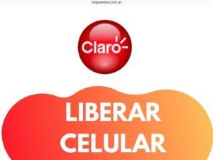 Claro Liberar Celular ¿Cómo Liberar un Celular Claro Argentina?